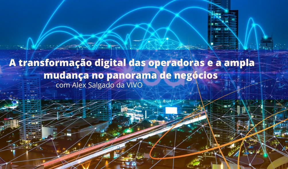 A transformação digital das operadoras e a ampla mudança no panorama de negócios com o 5G