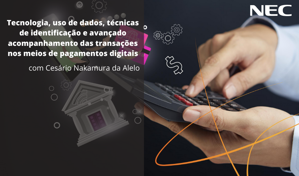Tecnologia, uso de dados, técnicas de identificação e avançado acompanhamento das transações nos meios de pagamentos digitais