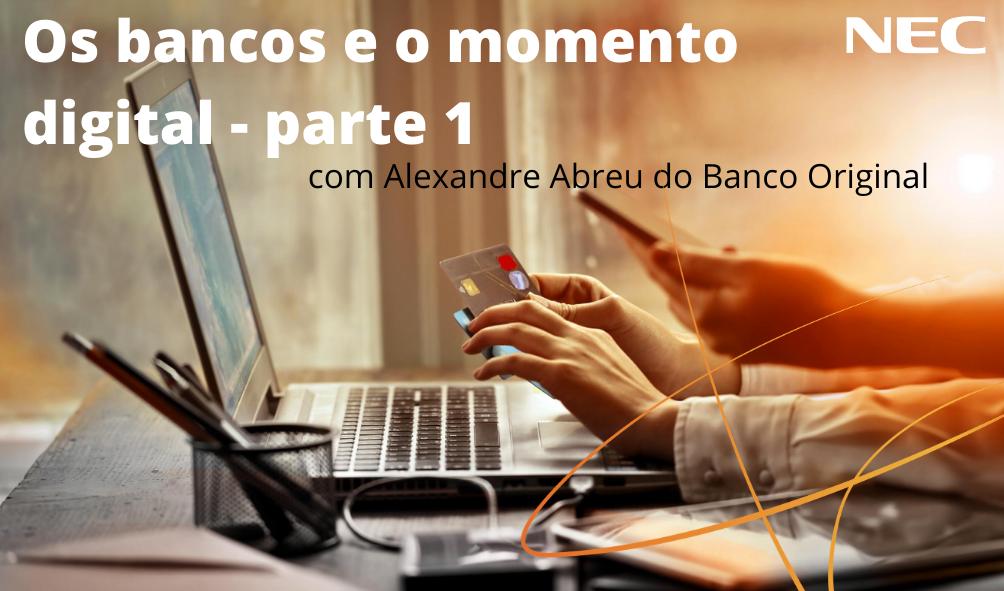 Os bancos e o momento digital- parte 1